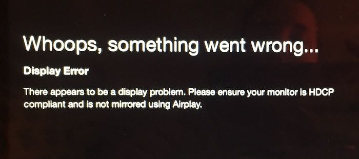 There-appears-to-be-a-display-problem-Please-ensure-your-monitor-is-HDCP-compliant-and-is-not-mirrored-using-Airplay